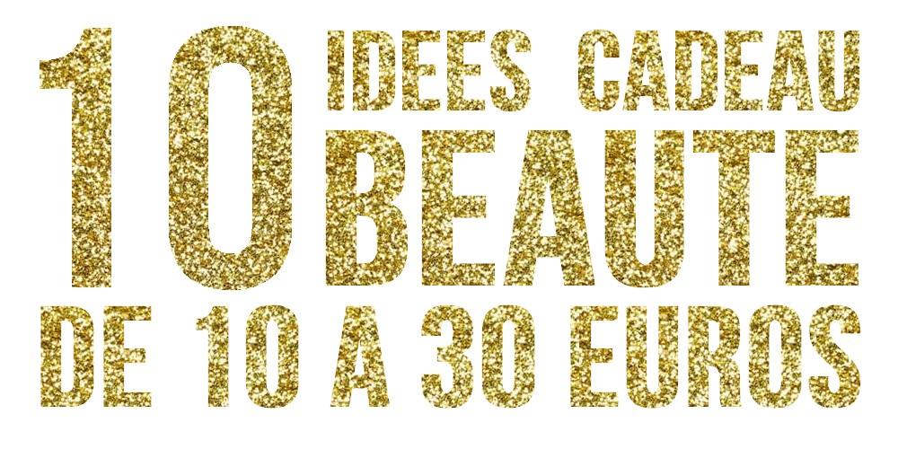 Idée Cadeau 30 Euros NOËL : 10 idées cadeau beauté de 10 à 30 euros – Chez Daïne